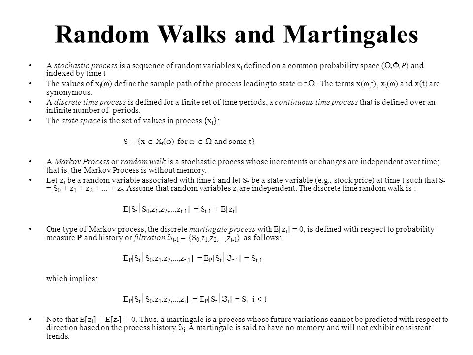 Random Walks and Martingales A stochastic process is a sequence of random variables x t defined on a common probability space (,,P) and indexed by time t The values of x t ( ) define the sample path of the process leading to state.