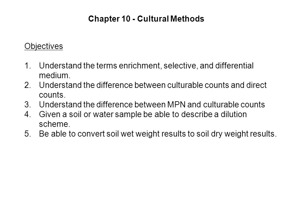 Chapter 10 - Cultural Methods Objectives 1.Understand the terms enrichment, selective, and differential medium.