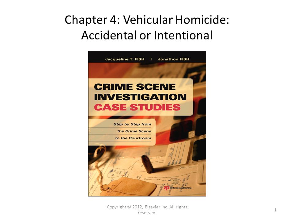 Chapter 4: Vehicular Homicide: Accidental or Intentional Copyright © 2012, Elsevier Inc.