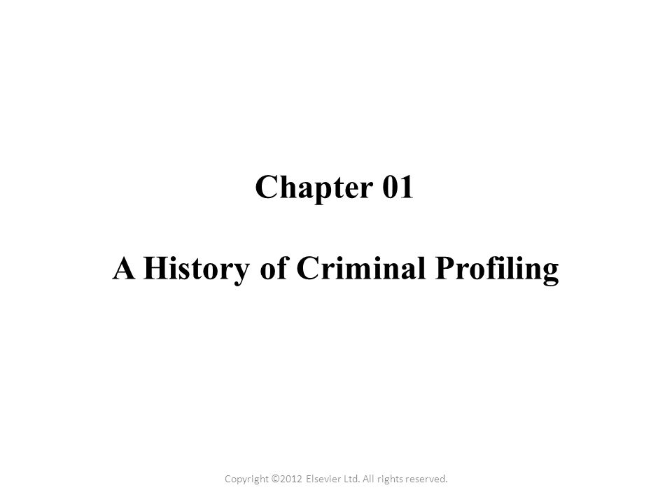 Chapter 01 A History of Criminal Profiling Copyright ©2012 Elsevier Ltd. All rights reserved.