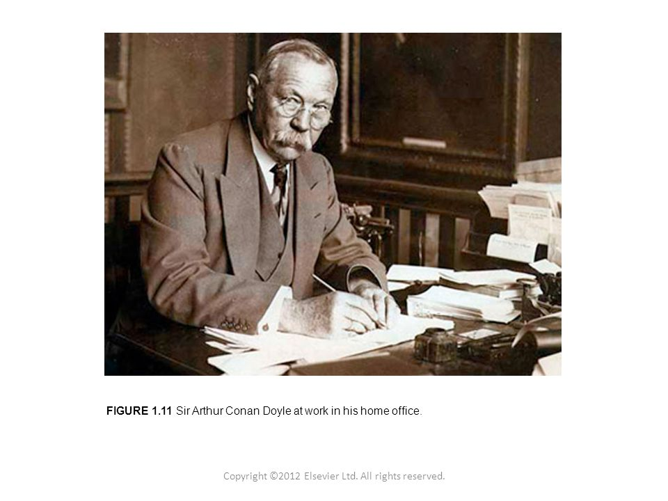 Copyright © 2011 Academic Press Inc. FIGURE 1.11 Sir Arthur Conan Doyle at work in his home office.