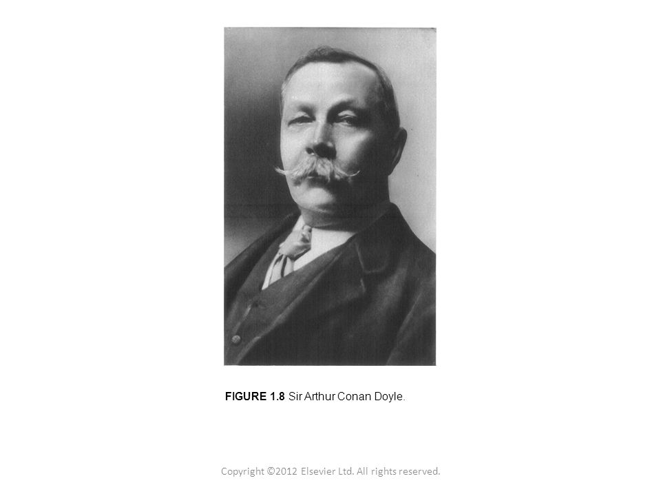 Figure 1.2 Copyright © 2011 Academic Press Inc. FIGURE 1.8 Sir Arthur Conan Doyle.