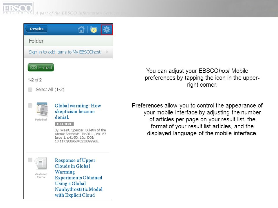 You can adjust your EBSCOhost Mobile preferences by tapping the icon in the upper- right corner.