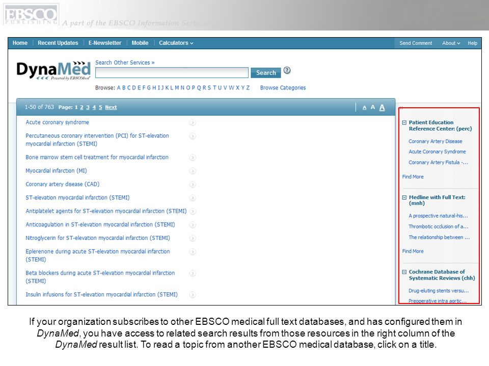 If your organization subscribes to other EBSCO medical full text databases, and has configured them in DynaMed, you have access to related search results from those resources in the right column of the DynaMed result list.