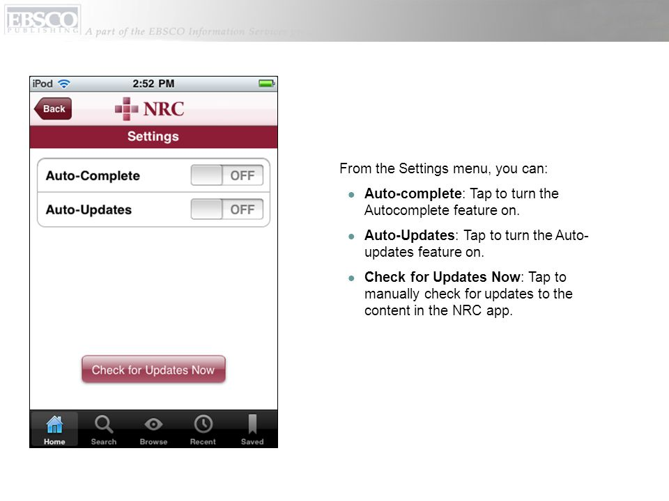 From the Settings menu, you can: Auto-complete: Tap to turn the Autocomplete feature on.