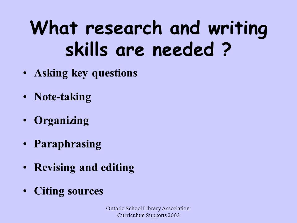 Ontario School Library Association: Curriculum Supports 2003 What research and writing skills are needed .