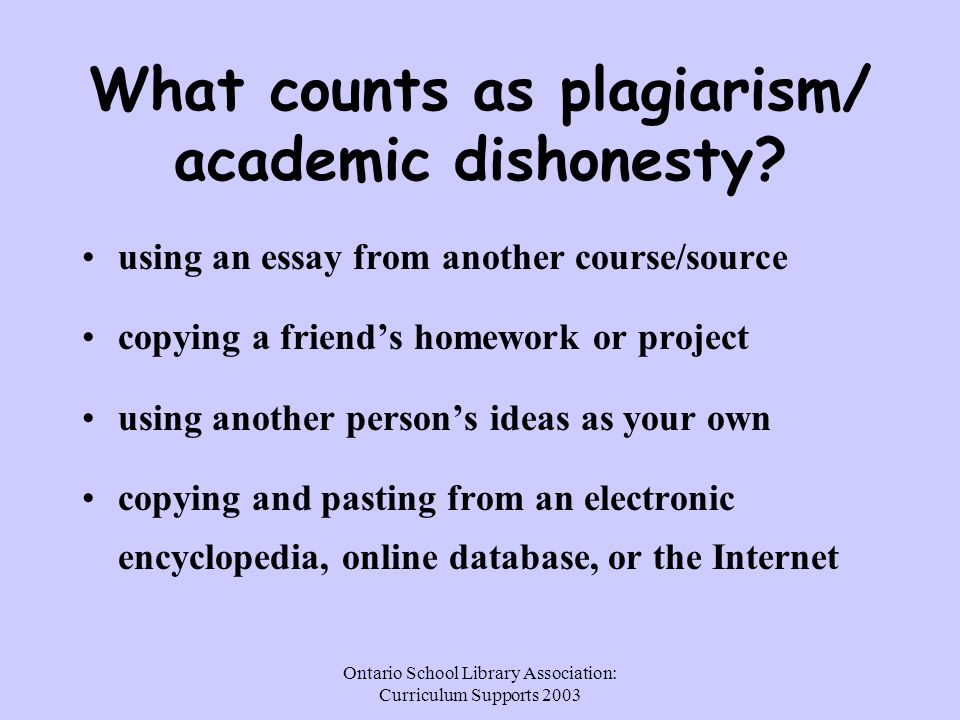 Ontario School Library Association: Curriculum Supports 2003 What counts as plagiarism/ academic dishonesty.