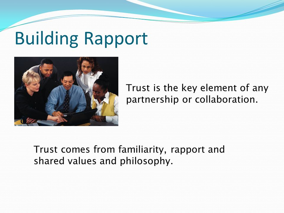Building Rapport Trust is the key element of any partnership or collaboration.