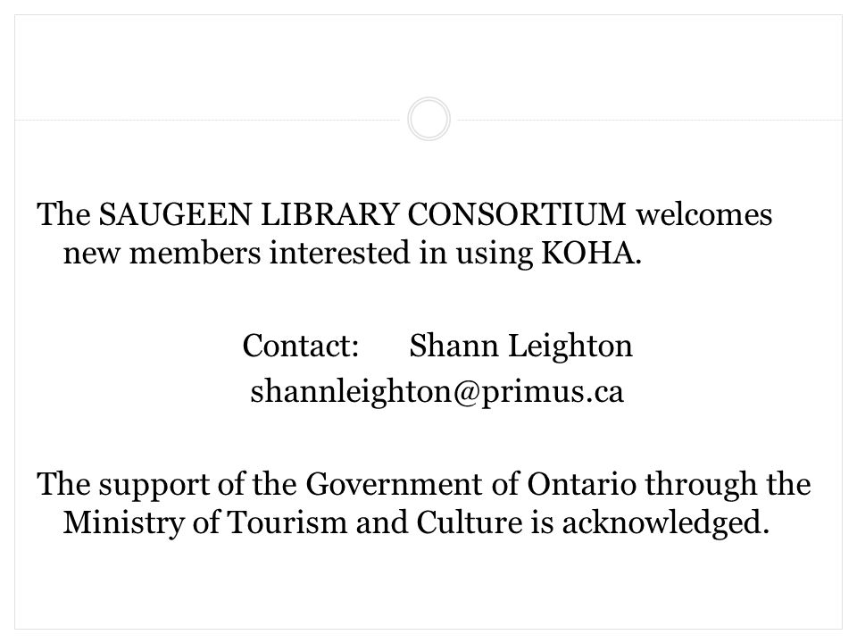 The SAUGEEN LIBRARY CONSORTIUM welcomes new members interested in using KOHA.