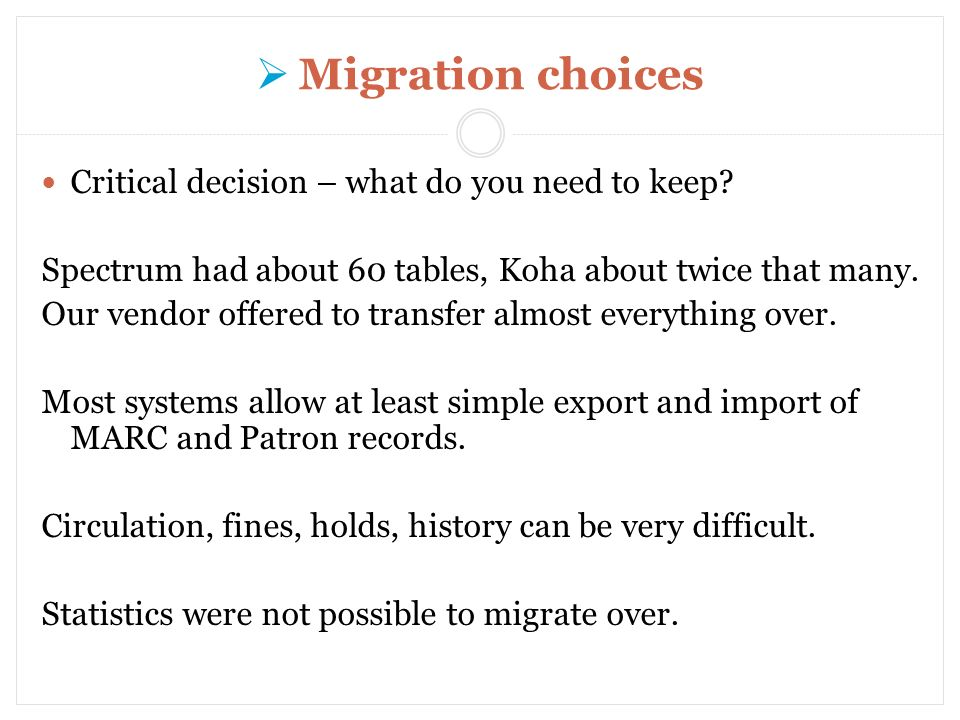 Migration choices Critical decision – what do you need to keep.