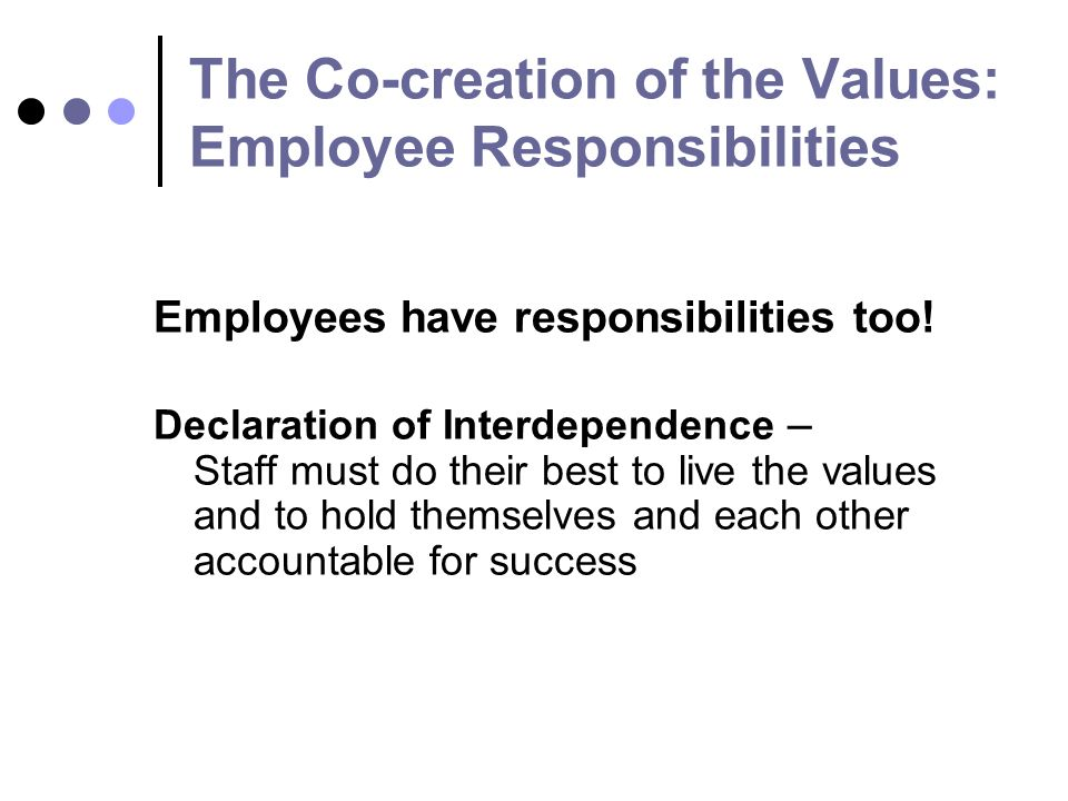 The Co-creation of the Values: Employee Responsibilities Employees have responsibilities too.