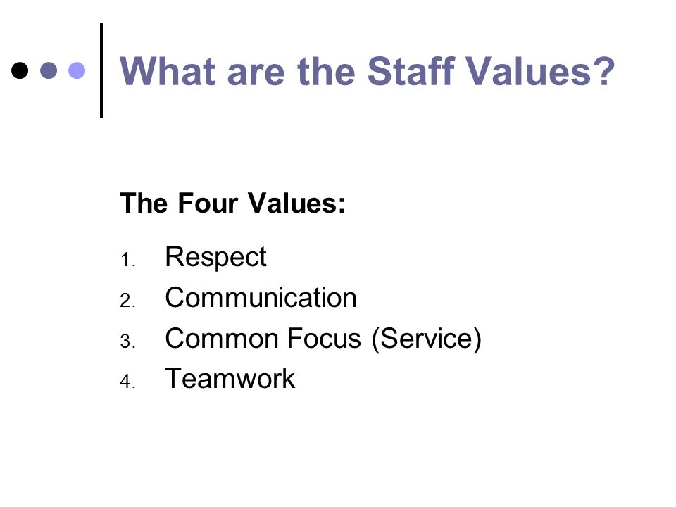 What are the Staff Values. The Four Values: 1. Respect 2.