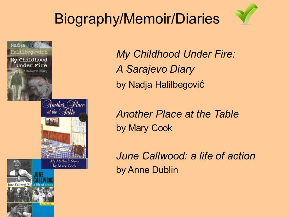Biography/Memoir/Diaries My Childhood Under Fire: A Sarajevo Diary by Nadja Halilbegovi ć Another Place at the Table by Mary Cook June Callwood: a life of action by Anne Dublin