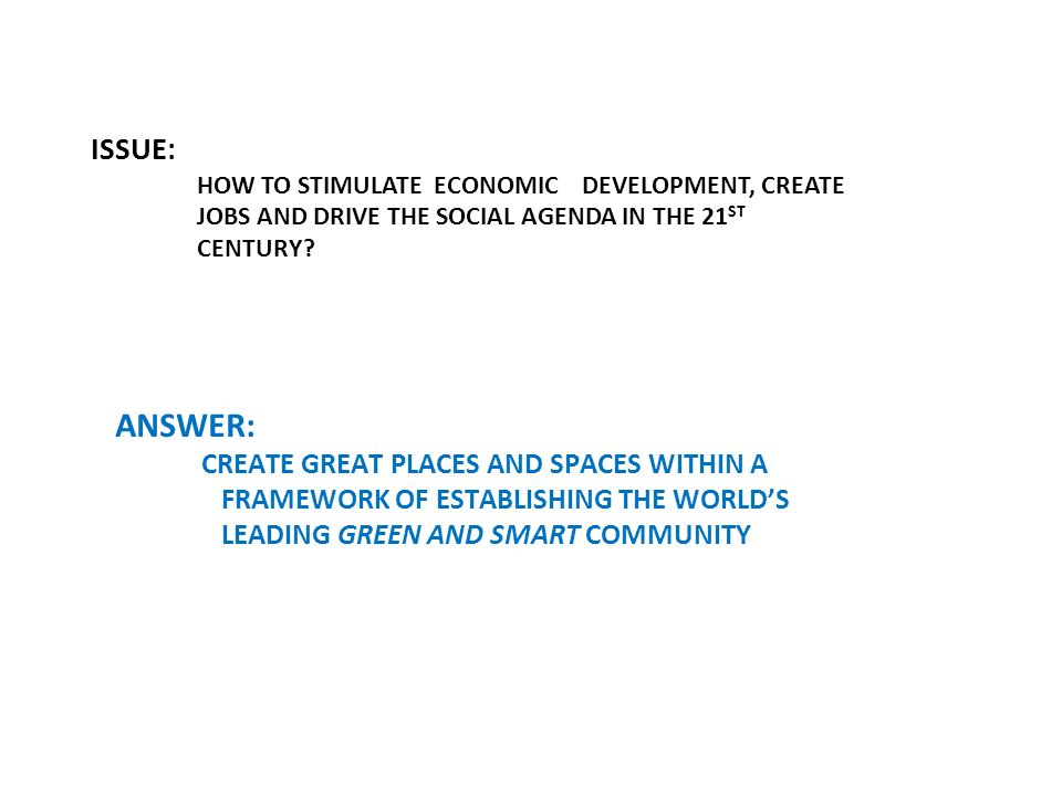 ISSUE: HOW TO STIMULATE ECONOMIC DEVELOPMENT, CREATE JOBS AND DRIVE THE SOCIAL AGENDA IN THE 21 ST CENTURY.