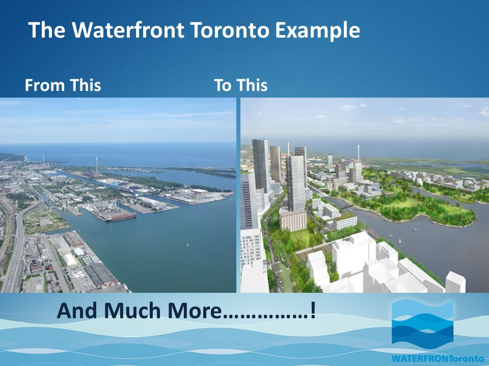 The Waterfront Toronto Example From This To This And Much More……………!