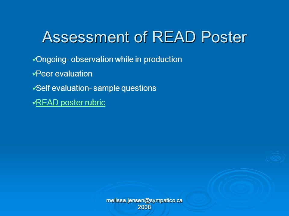 Assessment of READ Poster Ongoing- observation while in production Peer evaluation Self evaluation- sample questions READ poster rubric