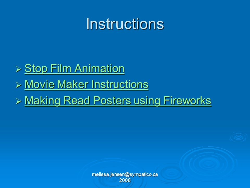 melissa.jensen@sympatico.ca 2008 Stop Film Animation Stop Film Animation Stop Film Animation Stop Film Animation Movie Maker Instructions Movie Maker Instructions Movie Maker Instructions Movie Maker Instructions Making Read Posters using Fireworks Making Read Posters using Fireworks Making Read Posters using Fireworks Making Read Posters using FireworksInstructions