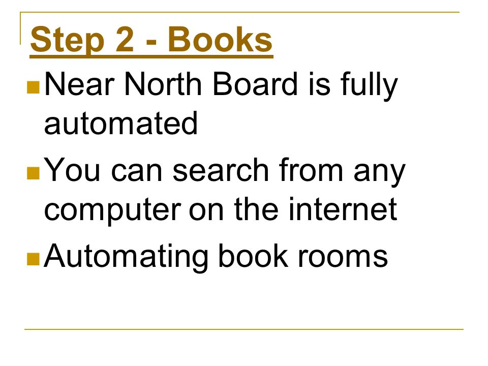Step 2 - Books Near North Board is fully automated You can search from any computer on the internet Automating book rooms