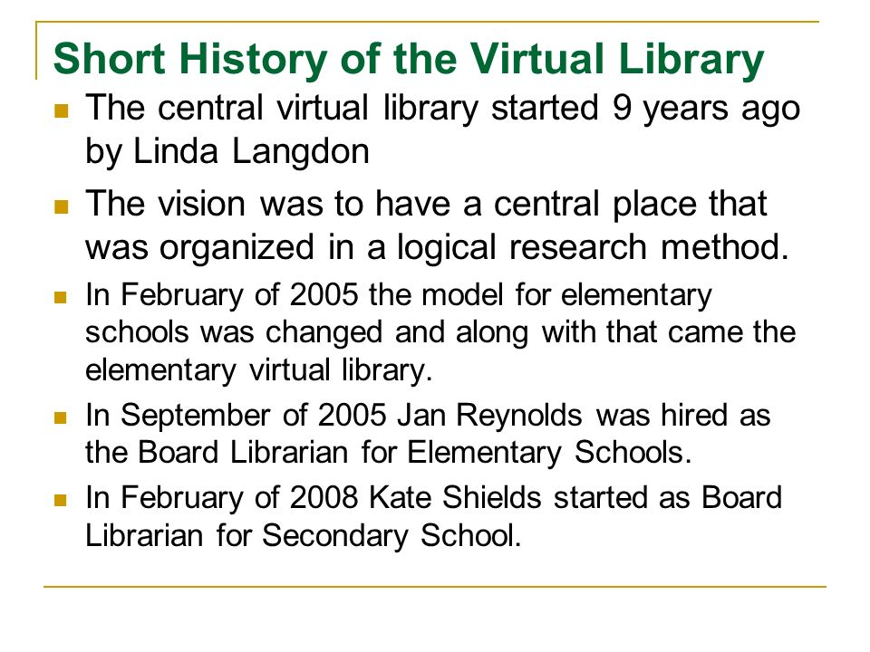 Short History of the Virtual Library The central virtual library started 9 years ago by Linda Langdon The vision was to have a central place that was organized in a logical research method.