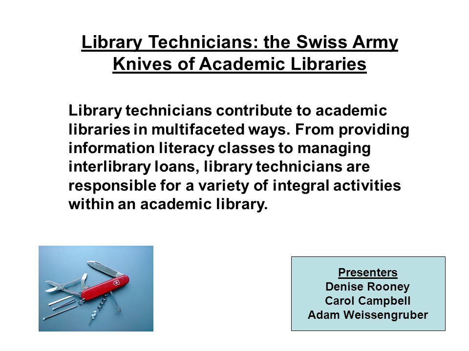 Library Technicians: the Swiss Army Knives of Academic Libraries Library technicians contribute to academic libraries in multifaceted ways.