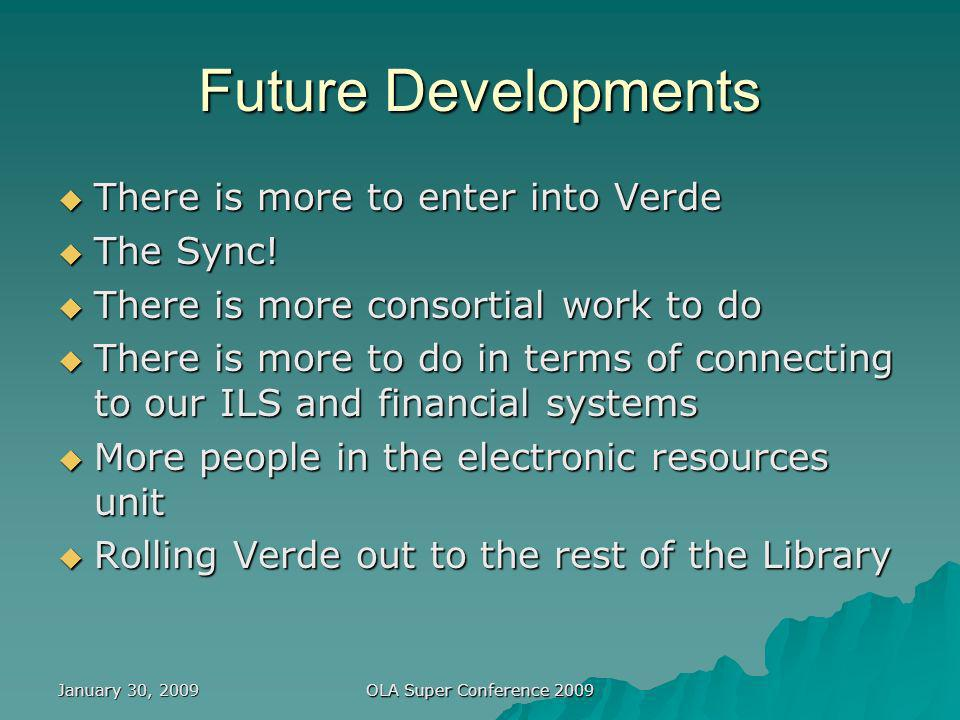 January 30, 2009 OLA Super Conference 2009 Future Developments There is more to enter into Verde There is more to enter into Verde The Sync.