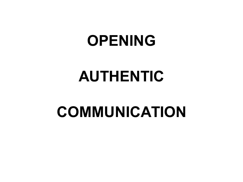 OPENING AUTHENTIC COMMUNICATION