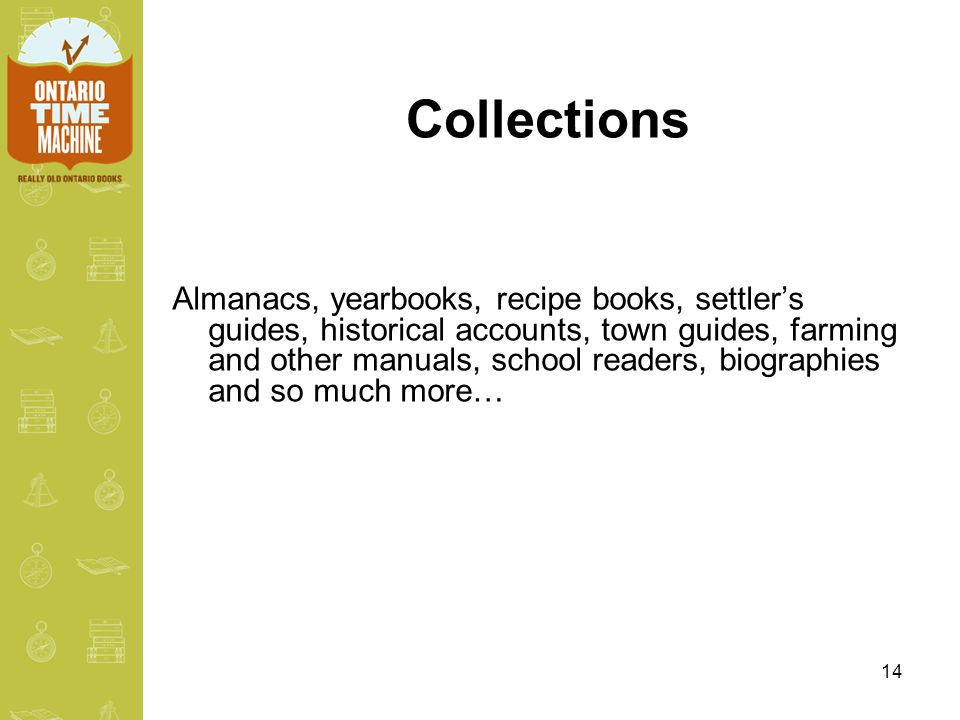 14 Collections Almanacs, yearbooks, recipe books, settlers guides, historical accounts, town guides, farming and other manuals, school readers, biographies and so much more…