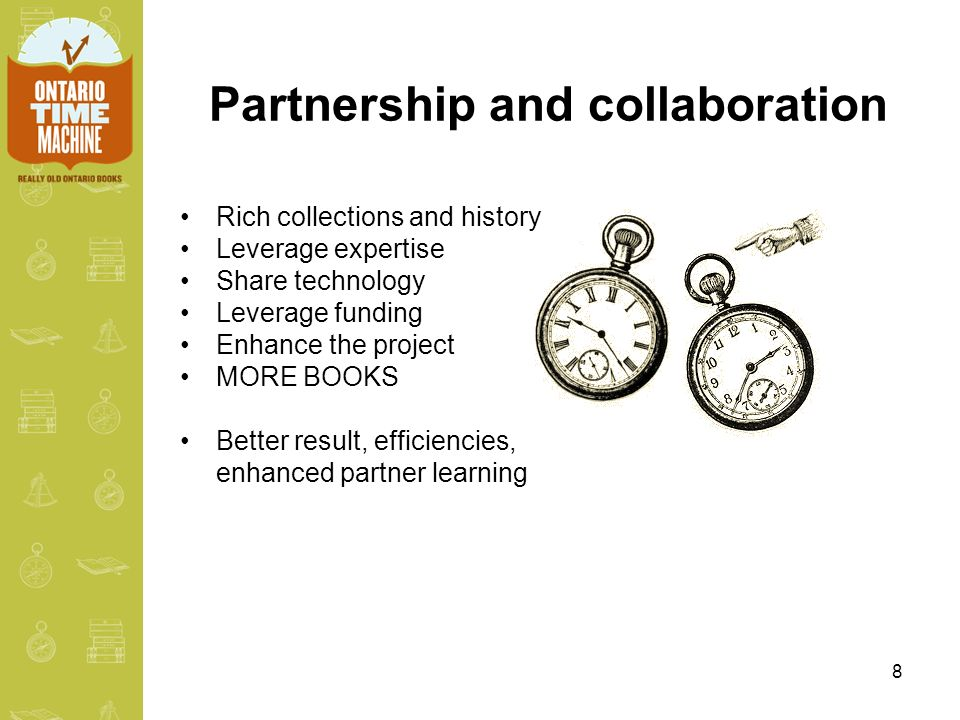 8 Partnership and collaboration Rich collections and history Leverage expertise Share technology Leverage funding Enhance the project MORE BOOKS Better result, efficiencies, enhanced partner learning