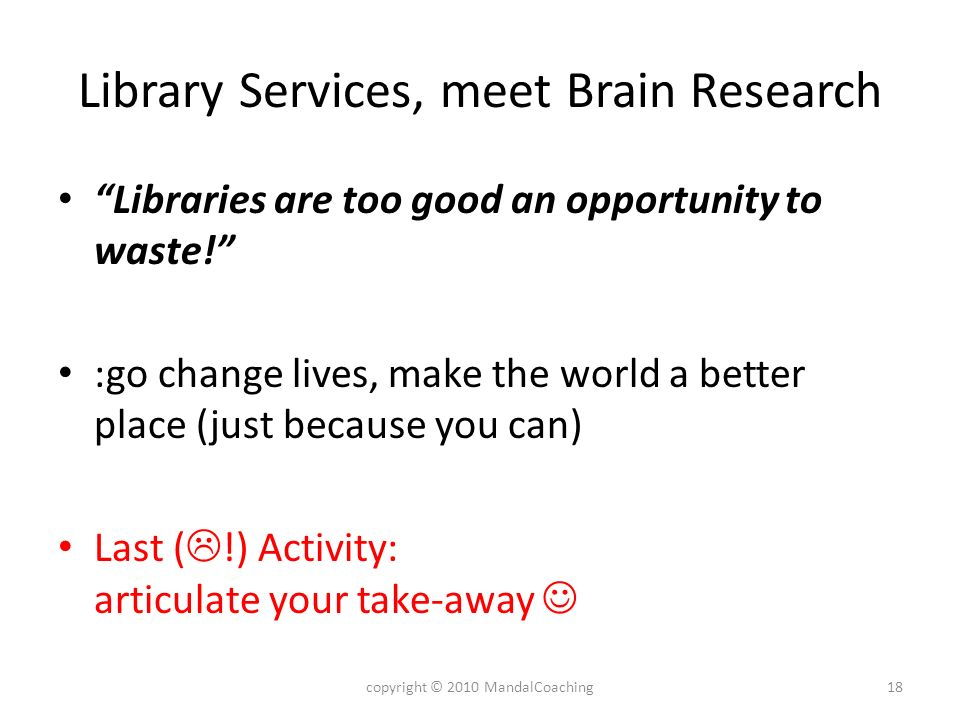 Library Services, meet Brain Research Libraries are too good an opportunity to waste.