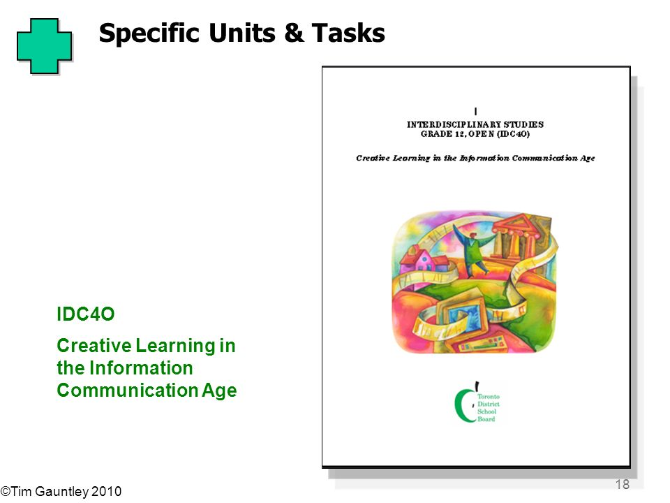 ©Tim Gauntley 2010 18 IDC4O Creative Learning in the Information Communication Age Specific Units & Tasks
