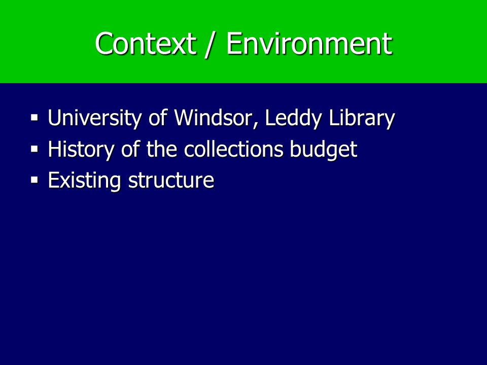 Context / Environment University of Windsor, Leddy Library University of Windsor, Leddy Library History of the collections budget History of the collections budget Existing structure Existing structure