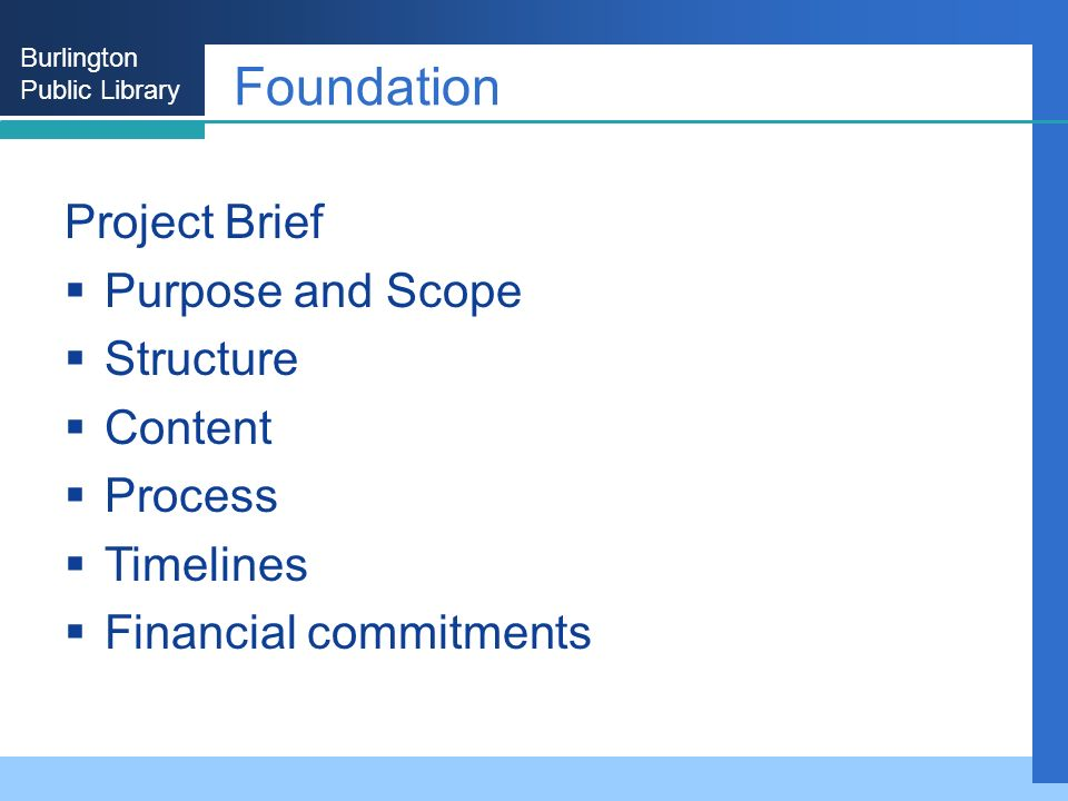Burlington Public Library Foundation Project Brief Purpose and Scope Structure Content Process Timelines Financial commitments