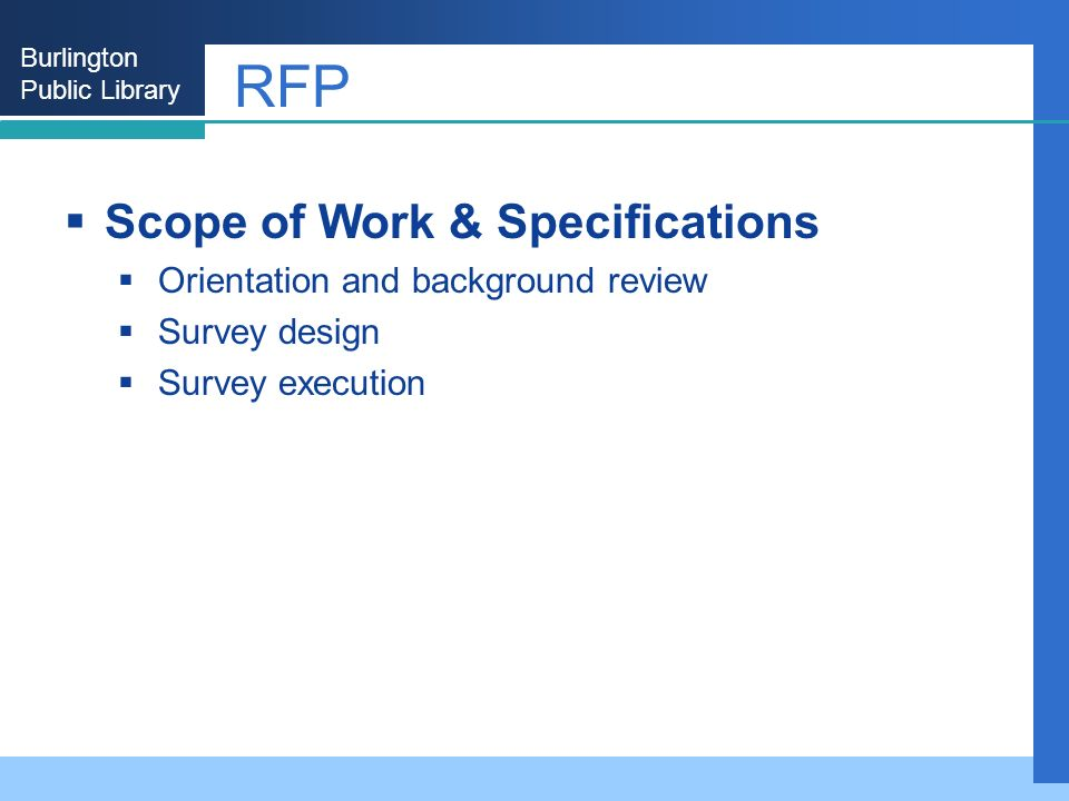Burlington Public Library RFP Scope of Work & Specifications Orientation and background review Survey design Survey execution