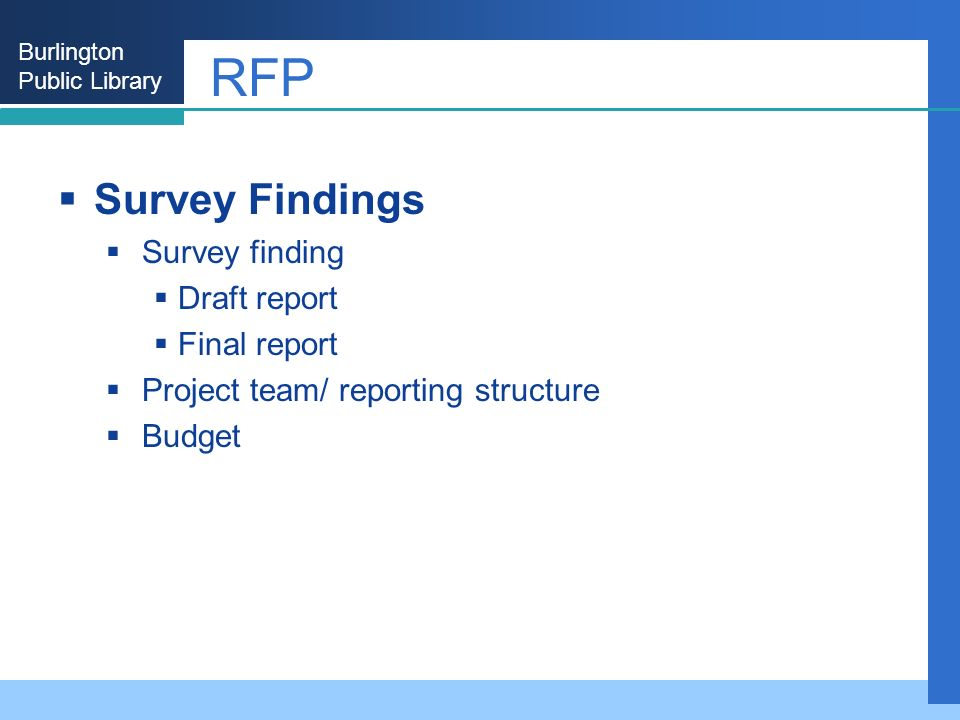 Burlington Public Library RFP Survey Findings Survey finding Draft report Final report Project team/ reporting structure Budget