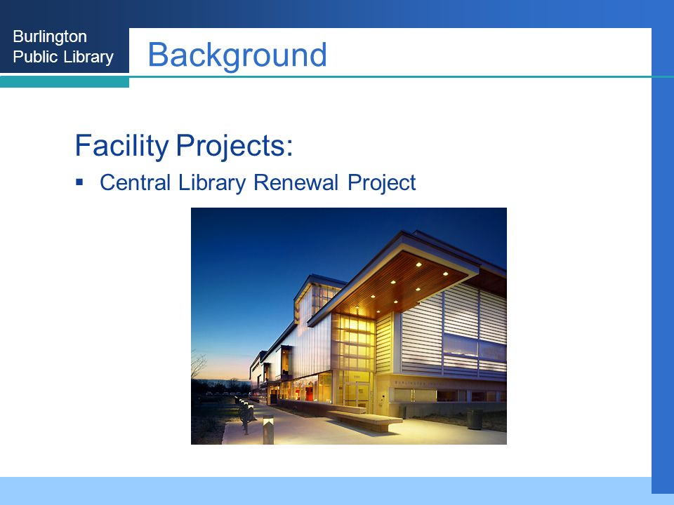 Burlington Public Library Background Facility Projects: Central Library Renewal Project