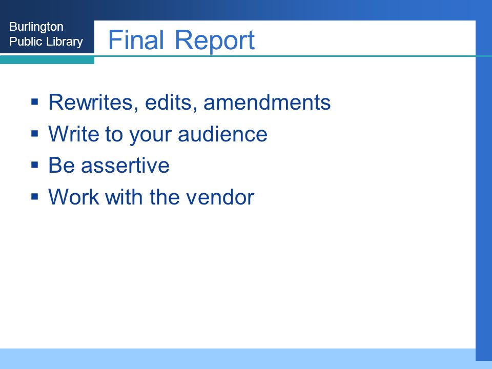 Burlington Public Library Final Report Rewrites, edits, amendments Write to your audience Be assertive Work with the vendor