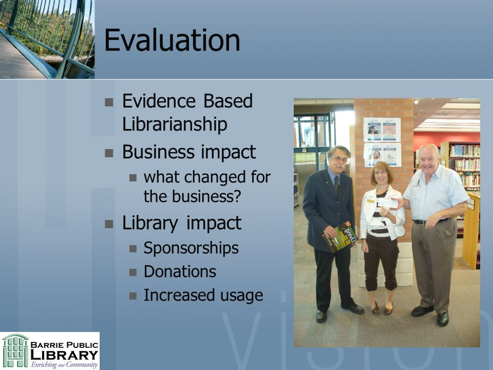 Evaluation Evidence Based Librarianship Business impact what changed for the business.