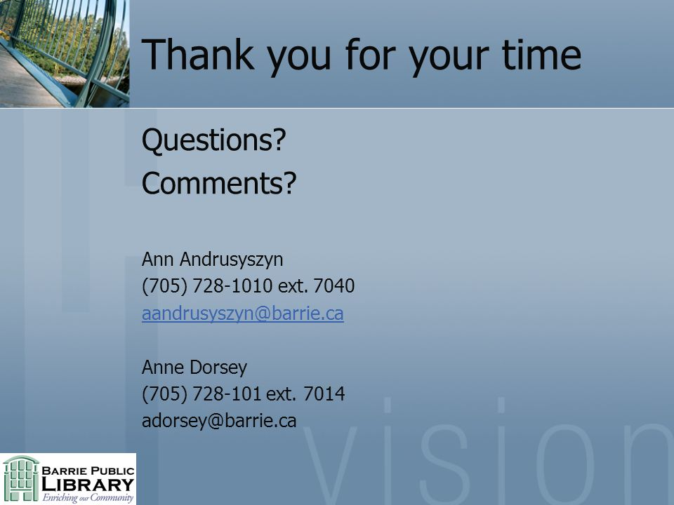 Thank you for your time Questions. Comments. Ann Andrusyszyn (705) 728-1010 ext.
