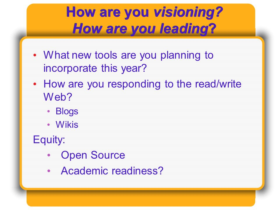 How are you visioning. How are you leading.