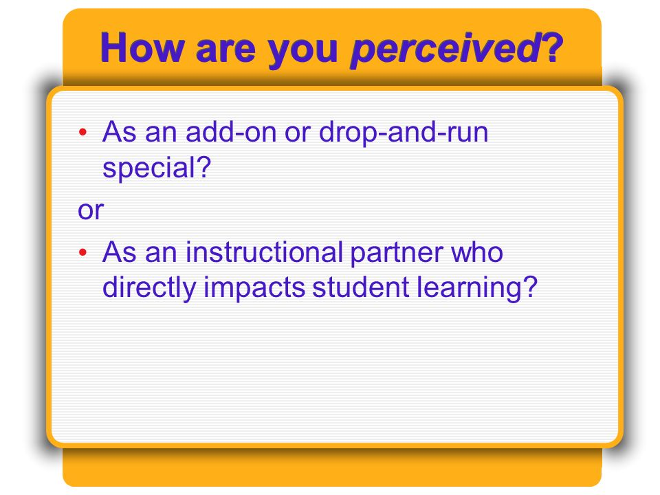 How are you perceived. As an add-on or drop-and-run special.
