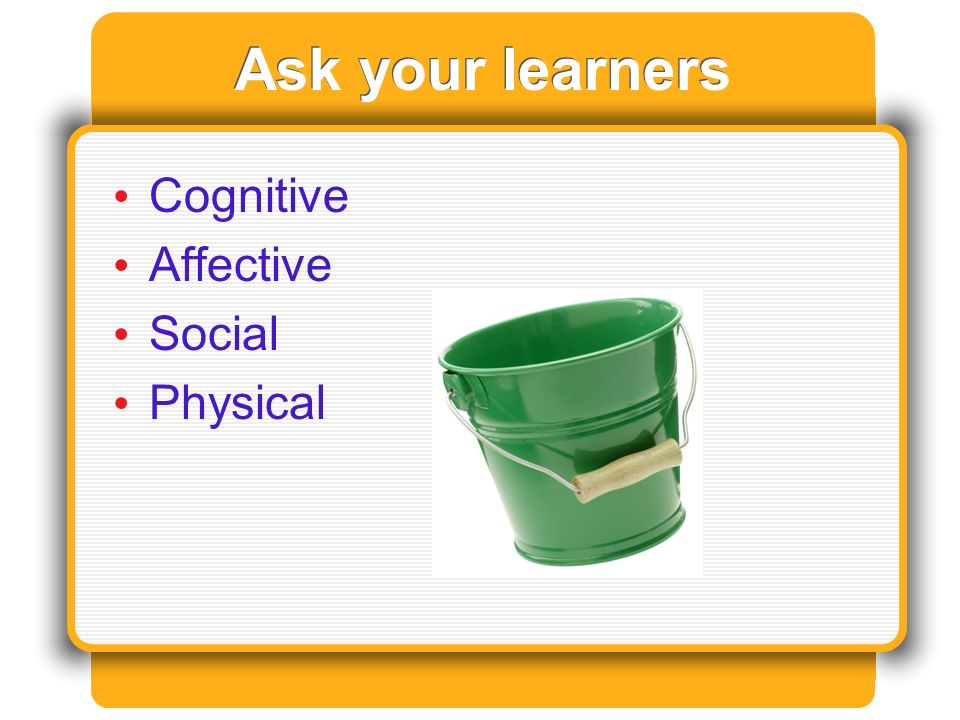 Ask your learners Cognitive Affective Social Physical