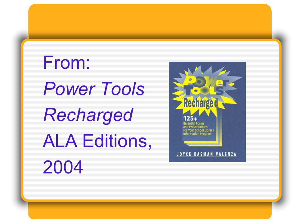 From: Power Tools Recharged ALA Editions, 2004