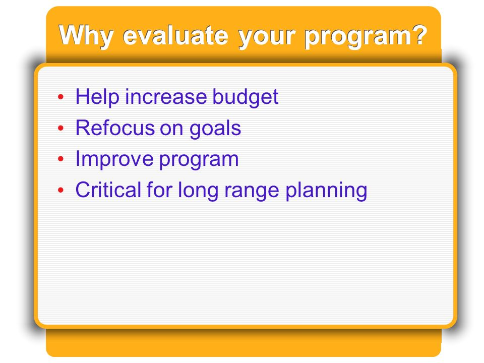 Why evaluate your program.