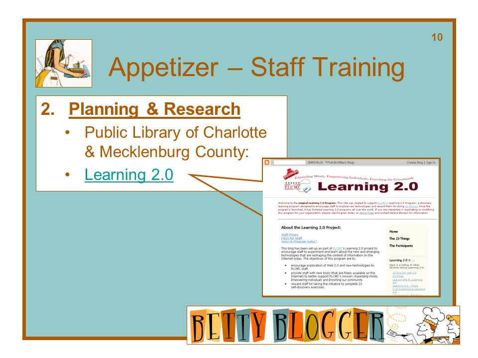 Appetizer – Staff Training 2.Planning & Research Public Library of Charlotte & Mecklenburg County: Learning 2.0 10