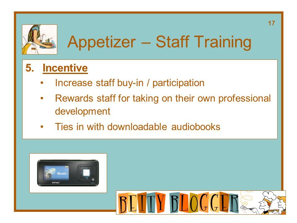 Appetizer – Staff Training 5.Incentive Increase staff buy-in / participation Rewards staff for taking on their own professional development Ties in with downloadable audiobooks 17