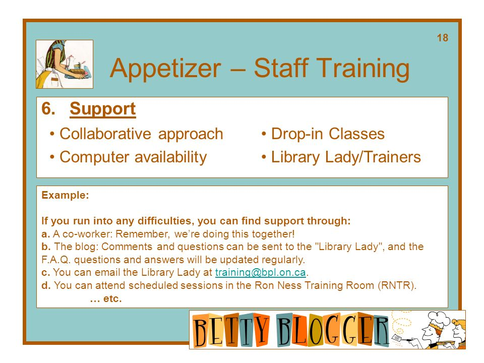 Appetizer – Staff Training 6.Support Example: If you run into any difficulties, you can find support through: a.