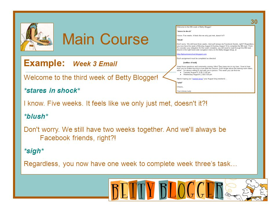 30 Main Course Example: Week 3 Email Welcome to the third week of Betty Blogger.