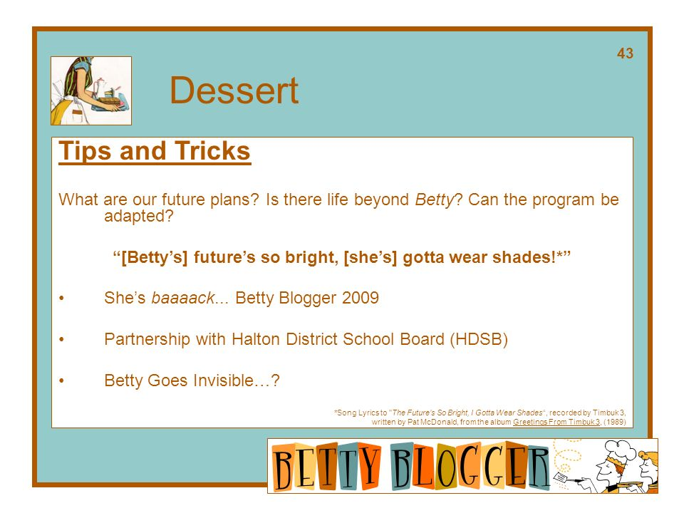 Tips and Tricks What are our future plans. Is there life beyond Betty.