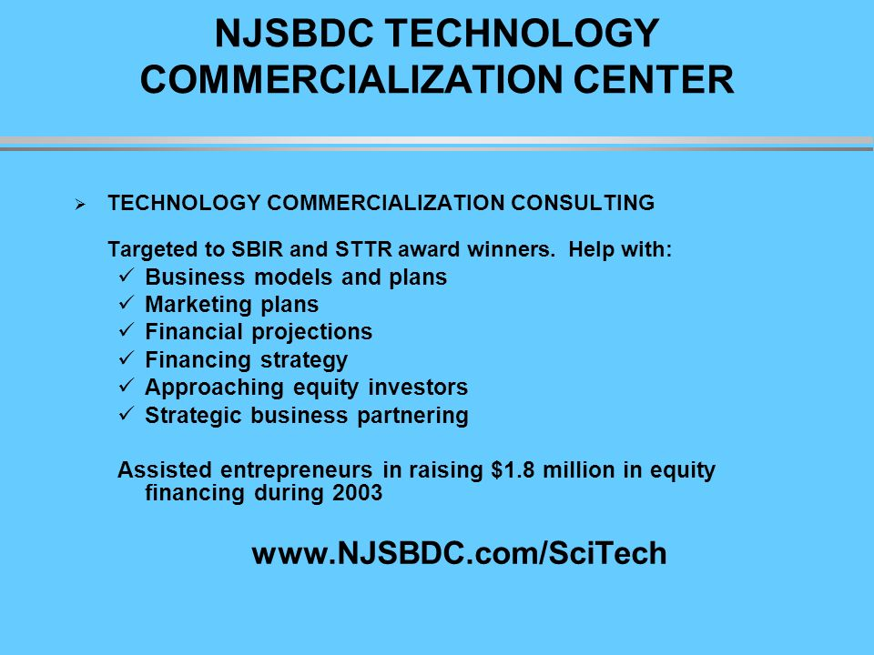 NJSBDC TECHNOLOGY COMMERCIALIZATION CENTER TECHNOLOGY COMMERCIALIZATION CONSULTING Targeted to SBIR and STTR award winners.