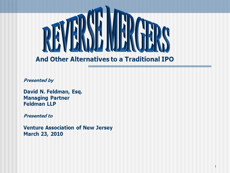 1 And Other Alternatives to a Traditional IPO Presented by David N.